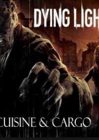 Обложка Dying Light: Cuisine & Cargo