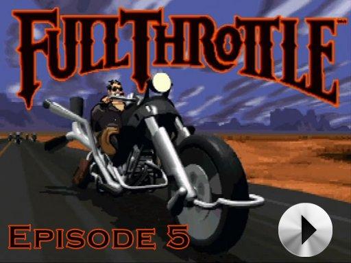 Full Throttle - Episode 5
